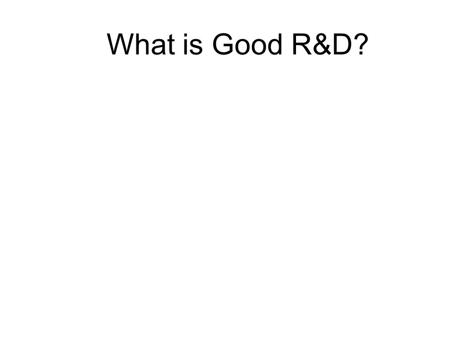 What is Good R&D?