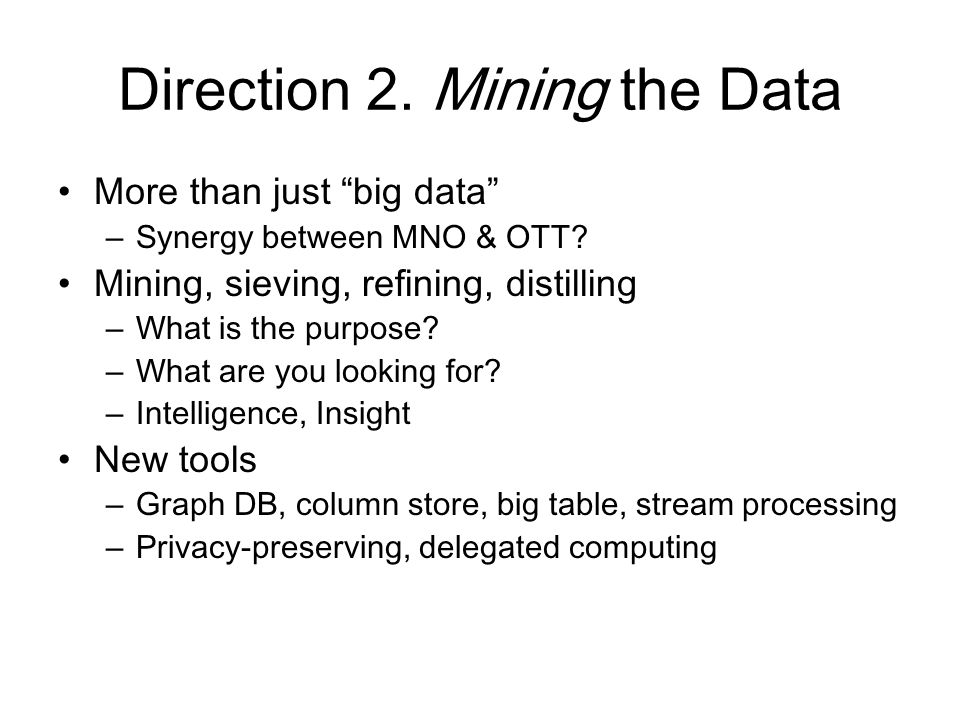 Direction 2. Mining the Data More than just big data –Synergy between MNO & OTT.
