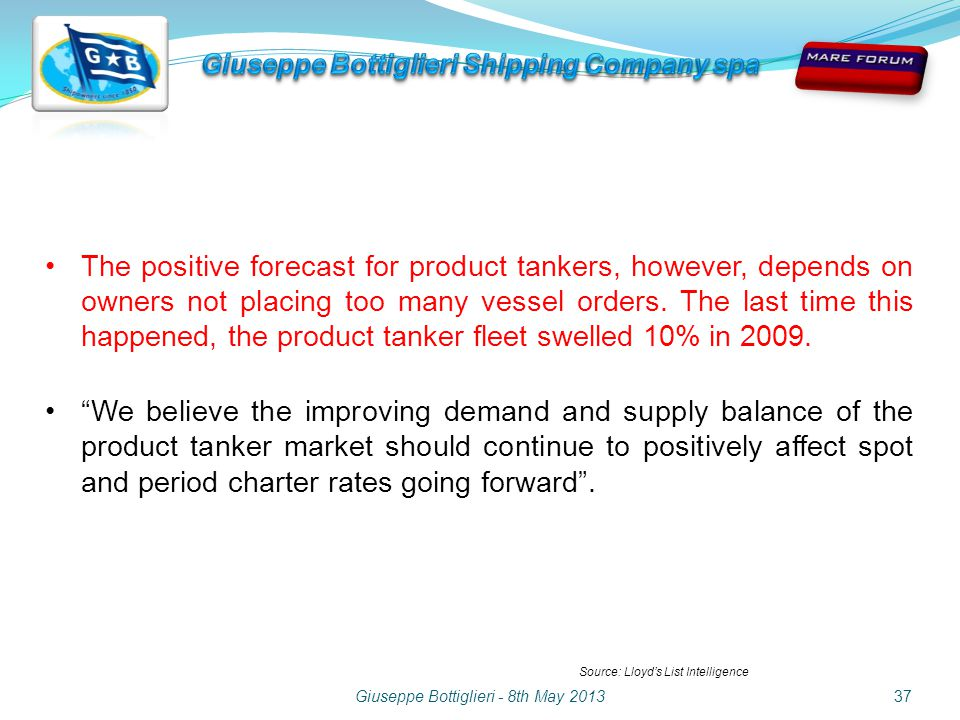 Giuseppe Bottiglieri - 8th May 201337 The positive forecast for product tankers, however, depends on owners not placing too many vessel orders.