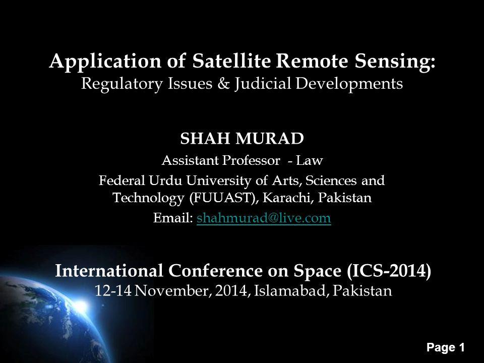 Page 1 Application of Satellite Remote Sensing: Regulatory Issues & Judicial Developments SHAH MURAD Assistant Professor - Law Federal Urdu University