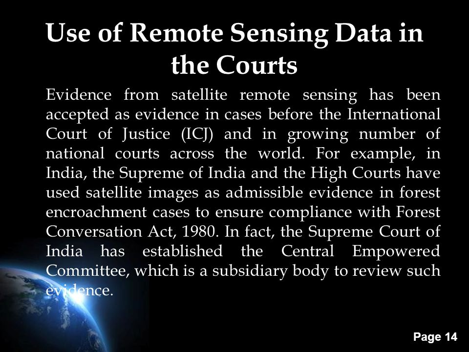 Page 14 Use of Remote Sensing Data in the Courts Evidence from satellite remote sensing has been accepted as evidence in cases before the Internationa