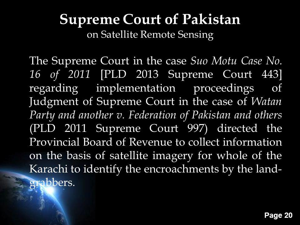 Page 20 Supreme Court of Pakistan on Satellite Remote Sensing The Supreme Court in the case Suo Motu Case No. 16 of 2011 [PLD 2013 Supreme Court 443]