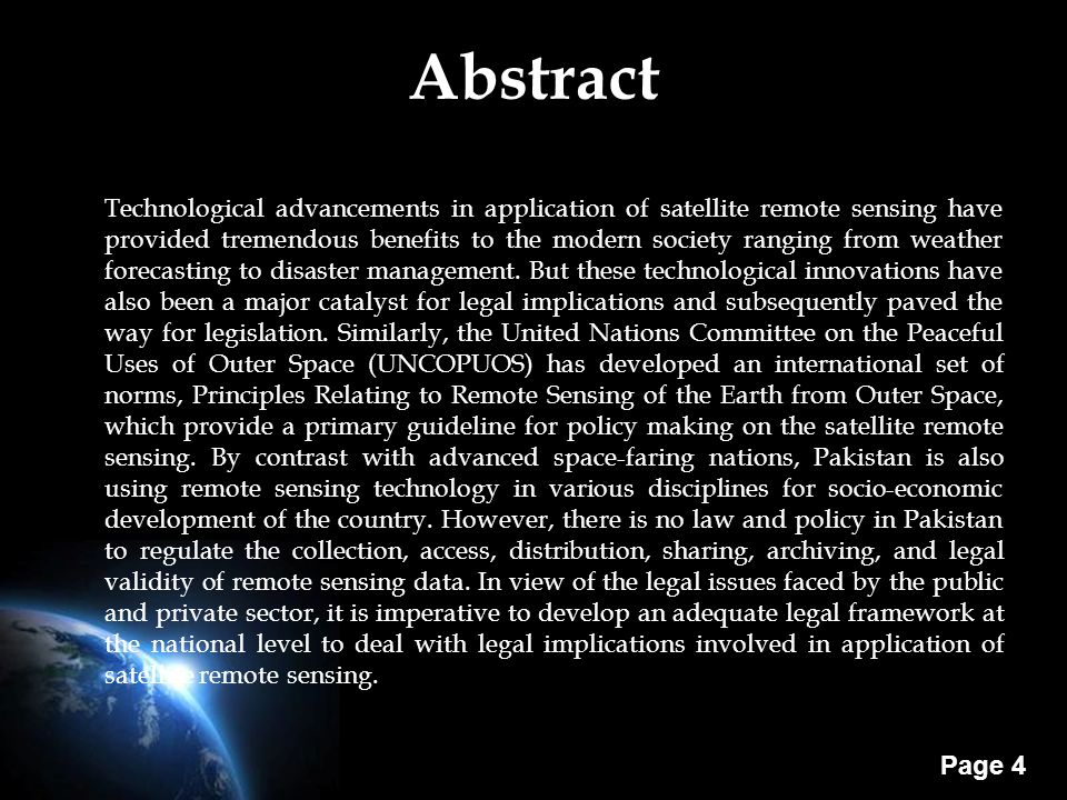 Page 4 Abstract Technological advancements in application of satellite remote sensing have provided tremendous benefits to the modern society ranging