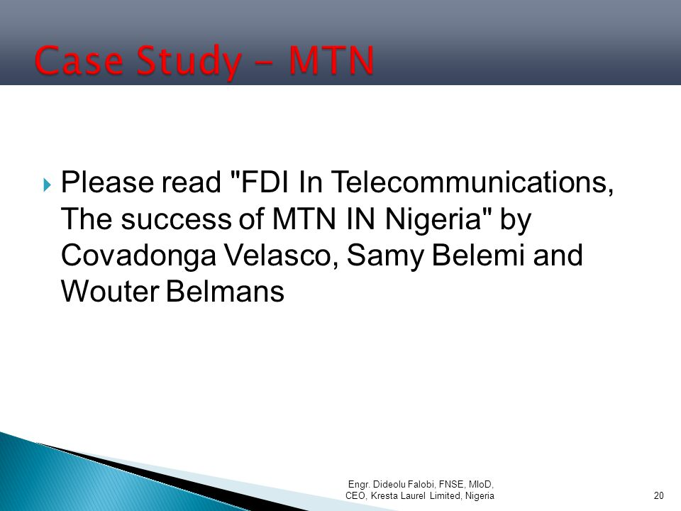  Please read FDI In Telecommunications, The success of MTN IN Nigeria by Covadonga Velasco, Samy Belemi and Wouter Belmans Engr.