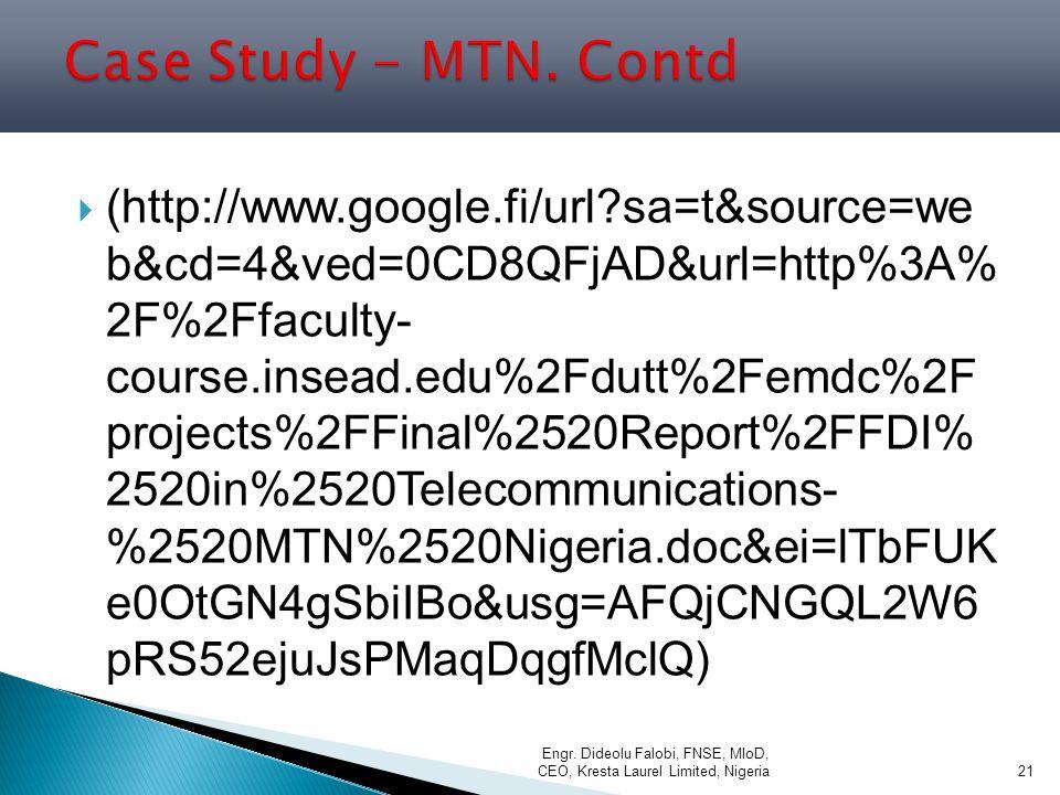  (http://www.google.fi/url?sa=t&source=we b&cd=4&ved=0CD8QFjAD&url=http%3A% 2F%2Ffaculty- course.insead.edu%2Fdutt%2Femdc%2F projects%2FFinal%2520Report%2FFDI% 2520in%2520Telecommunications- %2520MTN%2520Nigeria.doc&ei=lTbFUK e0OtGN4gSbiIBo&usg=AFQjCNGQL2W6 pRS52ejuJsPMaqDqgfMclQ) Engr.