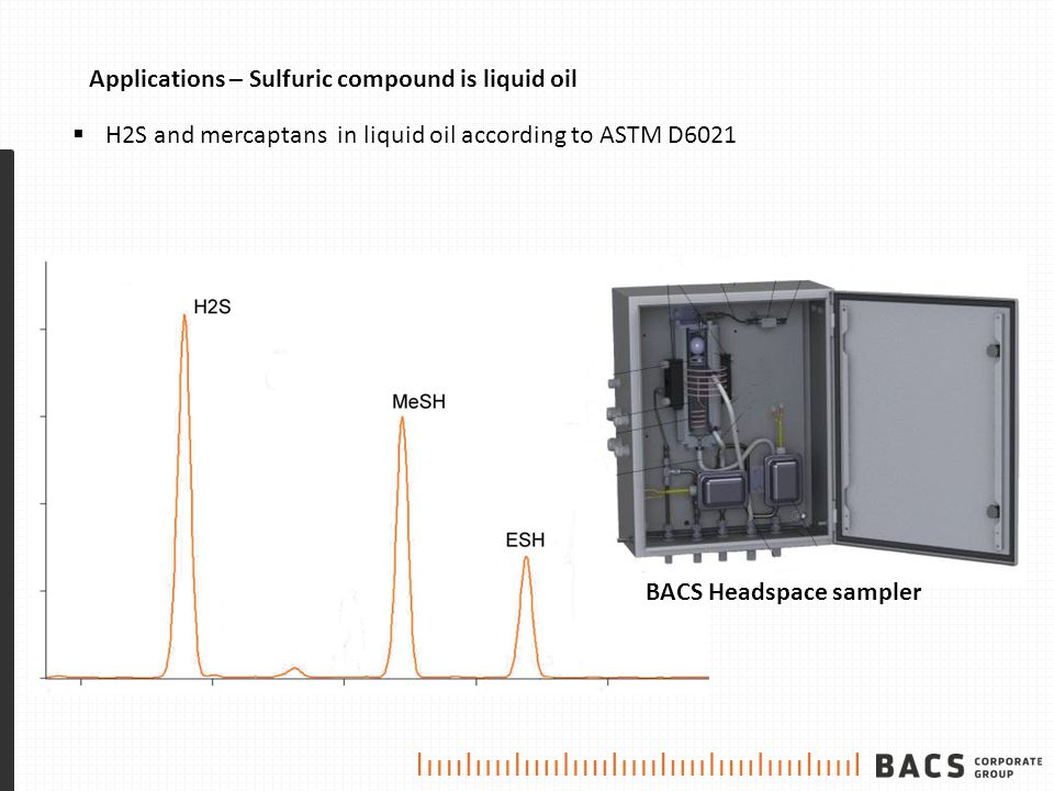 Applications – Sulfuric compound is liquid oil  H2S and mercaptans in liquid oil according to ASTM D6021 BACS Headspace sampler