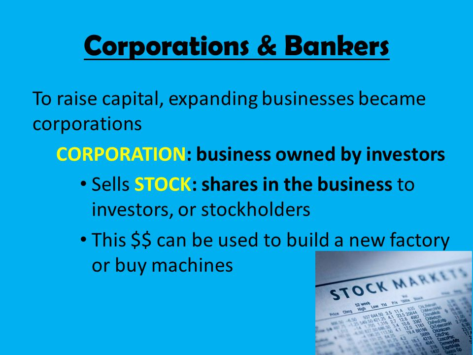 In exchange for investing, stockholders hope to receive DIVIDENDS: shares of a corporation's profit Corporations & Bankers