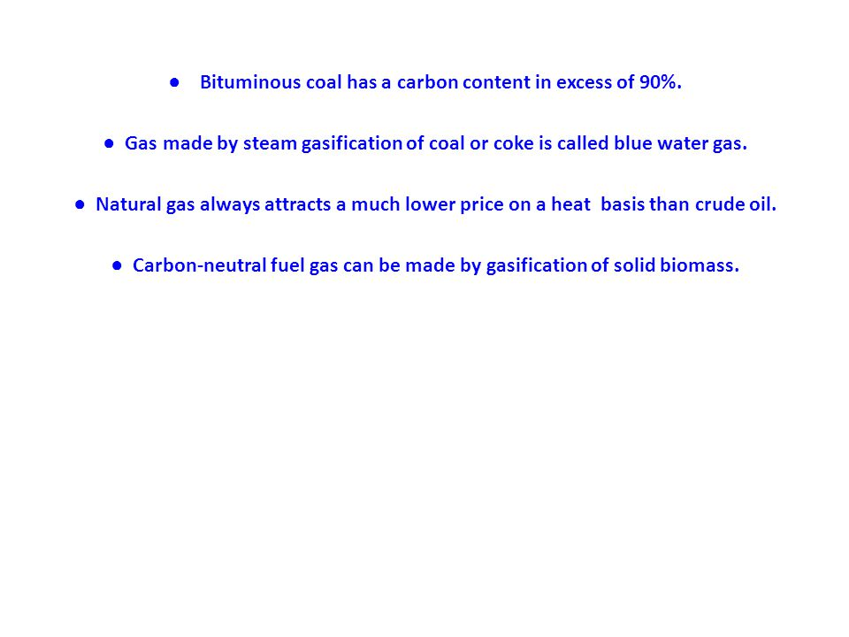 ● Bituminous coal has a carbon content in excess of 90%.