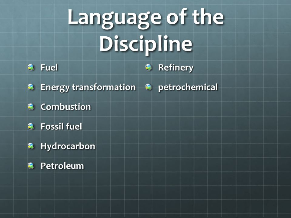 Language of the Discipline Fuel Energy transformation Combustion Fossil fuel HydrocarbonPetroleumRefinerypetrochemical