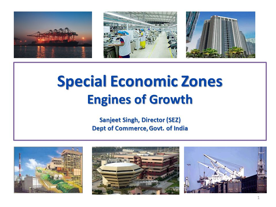 Rationale for Special Economic Zones in India To overcome the hurdles to export oriented investment on account of: multiplicity of controls absence of world-class infrastructure, and an unstable fiscal regime ….was not possible to achieve immediately on a country wide basis.