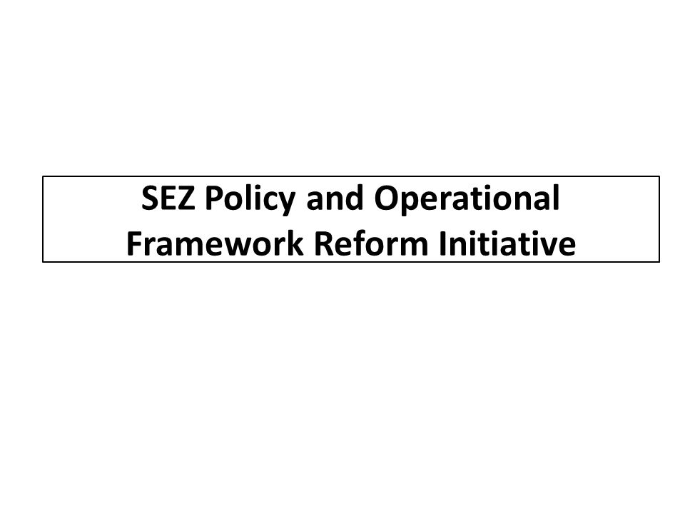 SEZ Policy and Operational Framework Reform Initiative