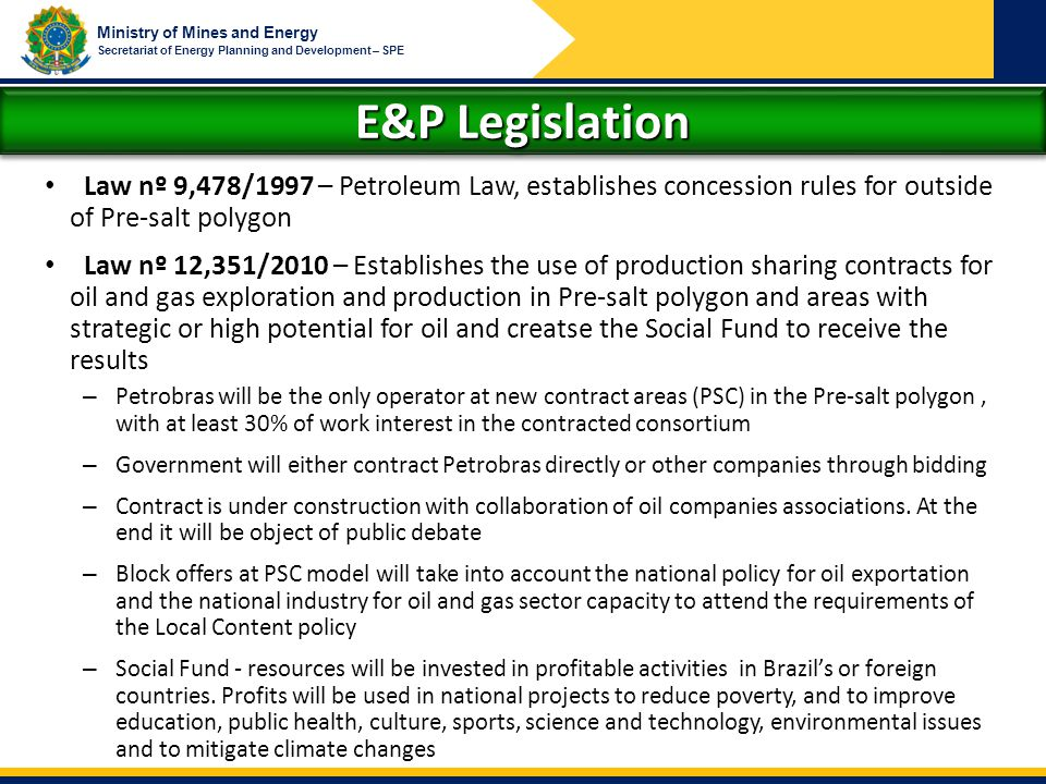 Ministry of Mines and Energy Secretariat of Energy Planning and Development – SPE E&P Legislation Law nº 9,478/1997 – Petroleum Law, establishes conce