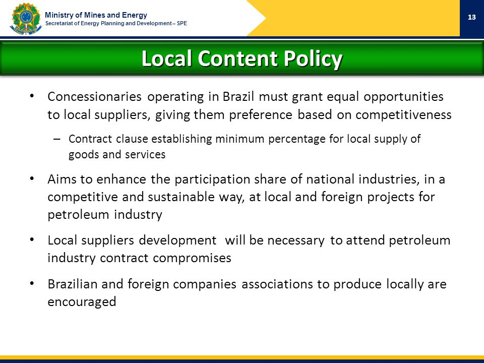 Ministry of Mines and Energy Secretariat of Energy Planning and Development – SPE Local Content Policy Concessionaries operating in Brazil must grant