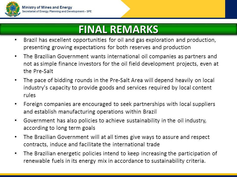 Ministry of Mines and Energy Secretariat of Energy Planning and Development – SPE FINAL REMARKS Brazil has excellent opportunities for oil and gas exp