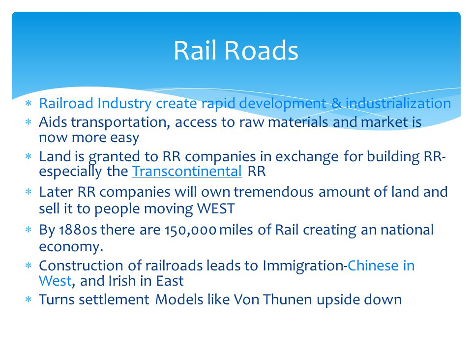  Railroad Industry create rapid development & industrialization  Aids transportation, access to raw materials and market is now more easy  Land is