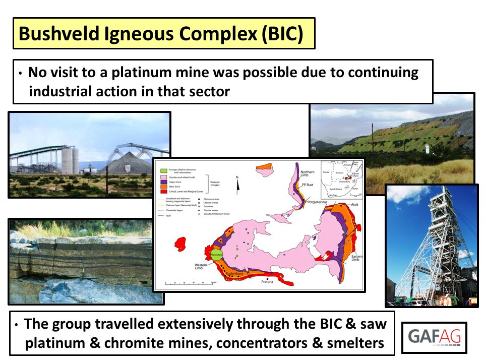 Bushveld Igneous Complex (BIC) The group travelled extensively through the BIC & saw platinum & chromite mines, concentrators & smelters No visit to a
