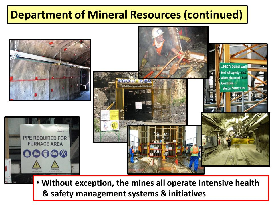 Without exception, the mines all operate intensive health & safety management systems & initiatives Department of Mineral Resources (continued)