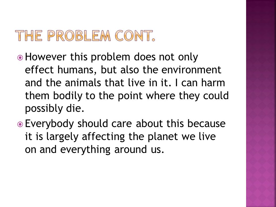  However this problem does not only effect humans, but also the environment and the animals that live in it.