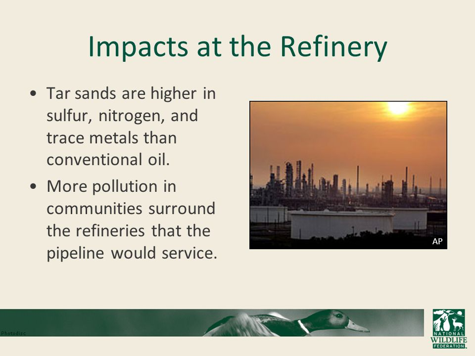 Impacts at the Refinery Tar sands are higher in sulfur, nitrogen, and trace metals than conventional oil.