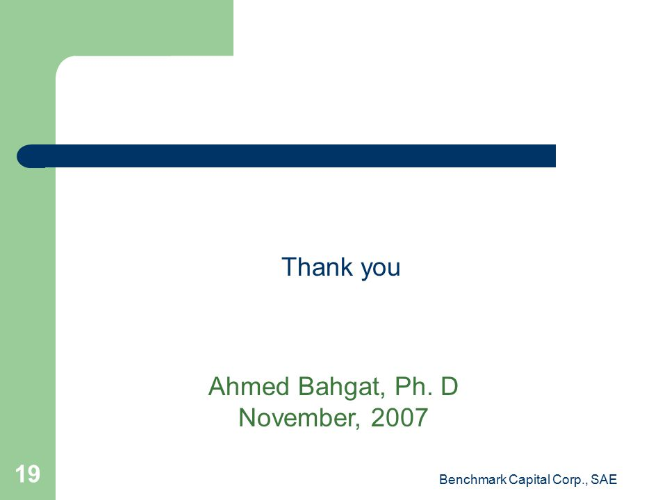 Thank you Ahmed Bahgat, Ph. D November, 2007 Benchmark Capital Corp., SAE 19