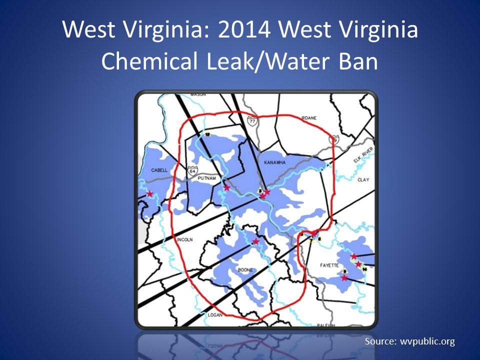 West Virginia: 2014 West Virginia Chemical Leak/Water Ban Source: wvpublic.org