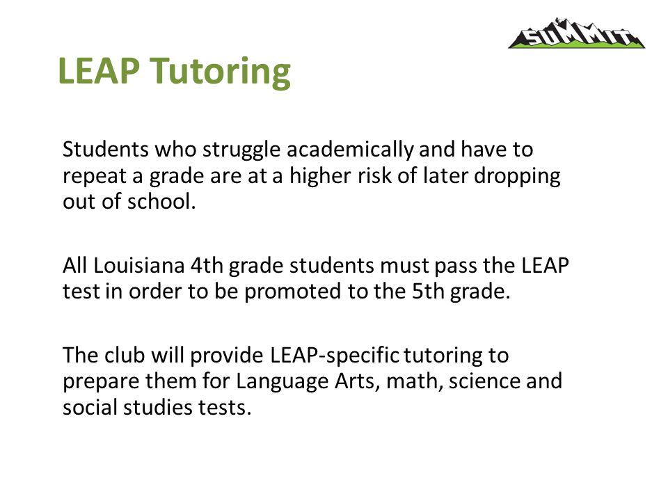 LEAP Tutoring Students who struggle academically and have to repeat a grade are at a higher risk of later dropping out of school.