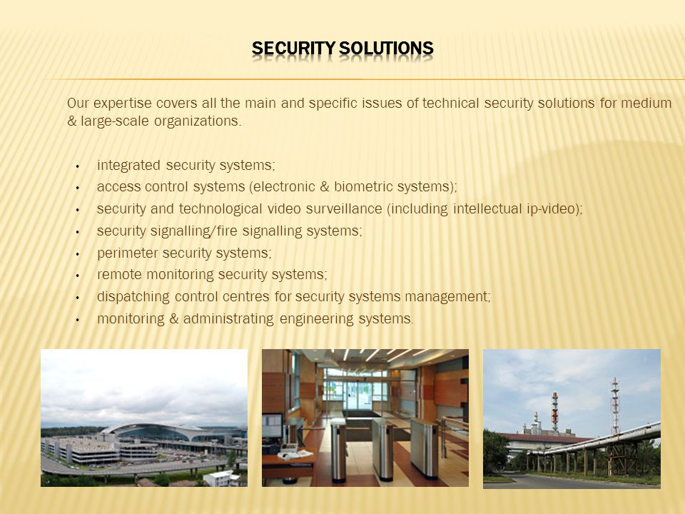 Our expertise covers all the main and specific issues of technical security solutions for medium & large-scale organizations.