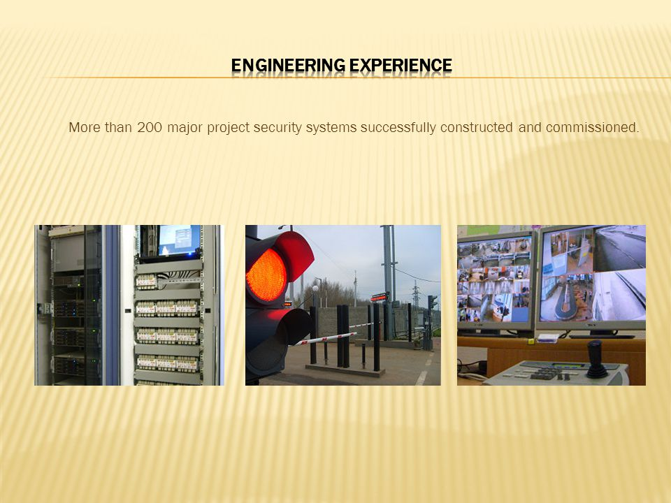 More than 200 major project security systems successfully constructed and commissioned.