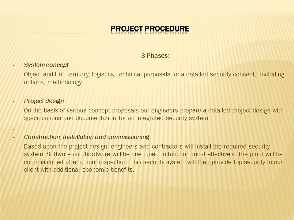3 Phases: System concept Object audit of; territory, logistics, technical proposals for a detailed security concept, including options, methodology.