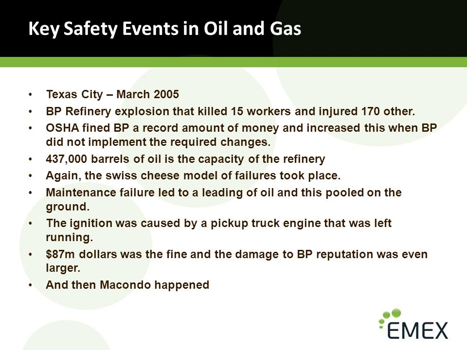 Key Safety Events in Oil and Gas Texas City – March 2005 BP Refinery explosion that killed 15 workers and injured 170 other.