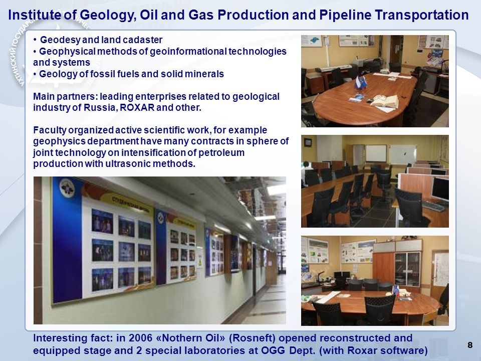 8 Geodesy and land cadaster Geophysical methods of geoinformational technologies and systems Geology of fossil fuels and solid minerals Main partners: