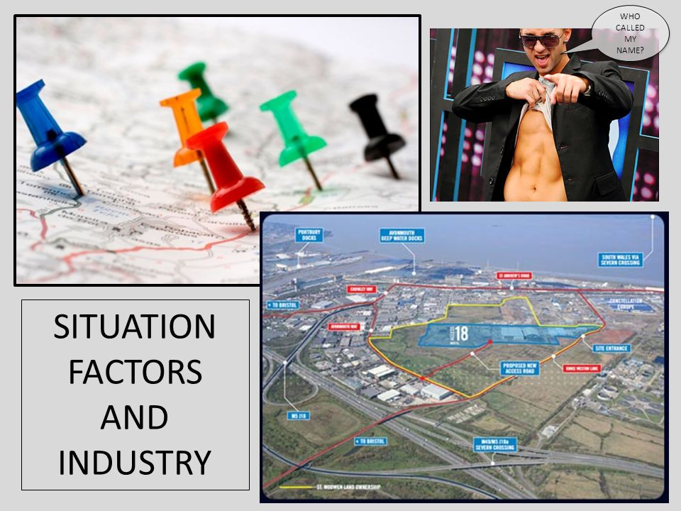 SITUATION FACTORS AND INDUSTRY WHO CALLED MY NAME? WHO CALLED MY NAME?