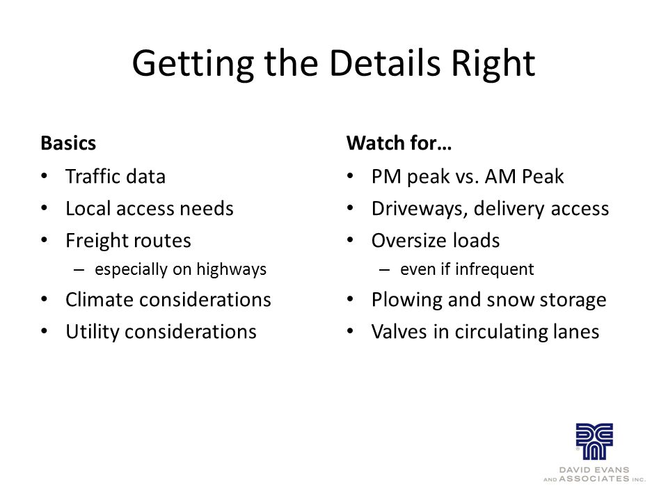 Getting the Details Right Basics Traffic data Local access needs Freight routes – especially on highways Climate considerations Utility considerations