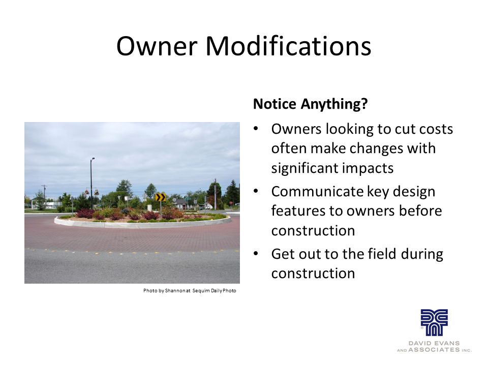 Owner Modifications Notice Anything? Owners looking to cut costs often make changes with significant impacts Communicate key design features to owners