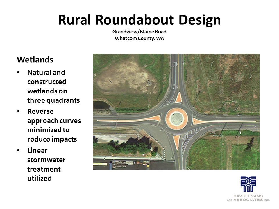 Rural Roundabout Design Grandview/Blaine Road Whatcom County, WA Wetlands Natural and constructed wetlands on three quadrants Reverse approach curves