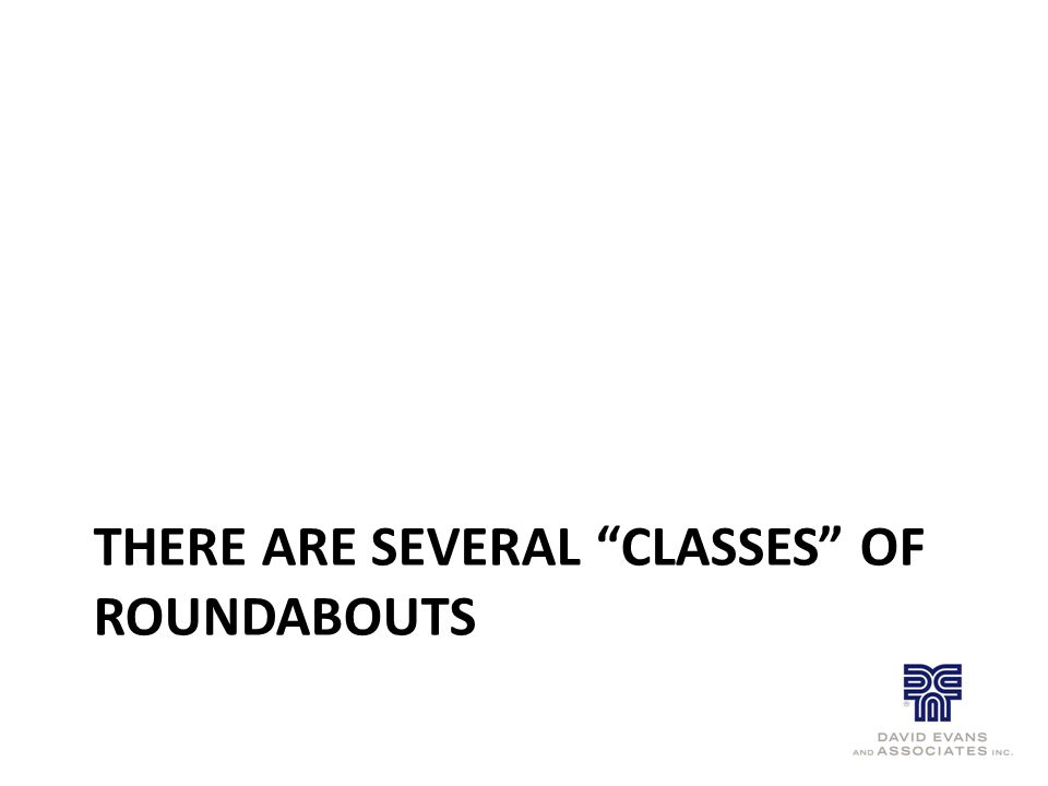 "THERE ARE SEVERAL ""CLASSES"" OF ROUNDABOUTS"