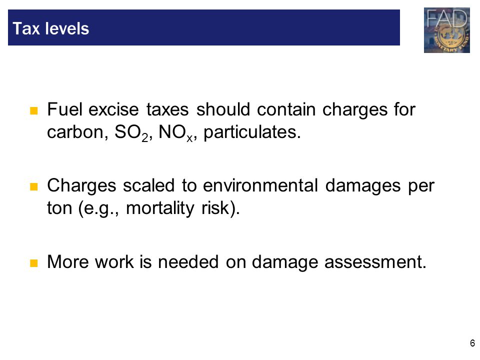 6 Fuel excise taxes should contain charges for carbon, SO 2, NO x, particulates.