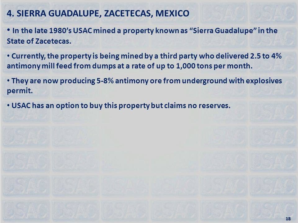 """4. SIERRA GUADALUPE, ZACETECAS, MEXICO In the late 1980's USAC mined a property known as """"Sierra Guadalupe"""" in the State of Zacetecas. Currently, the"""
