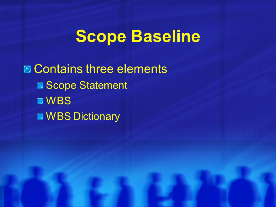 Scope Baseline Contains three elements Scope Statement WBS WBS Dictionary