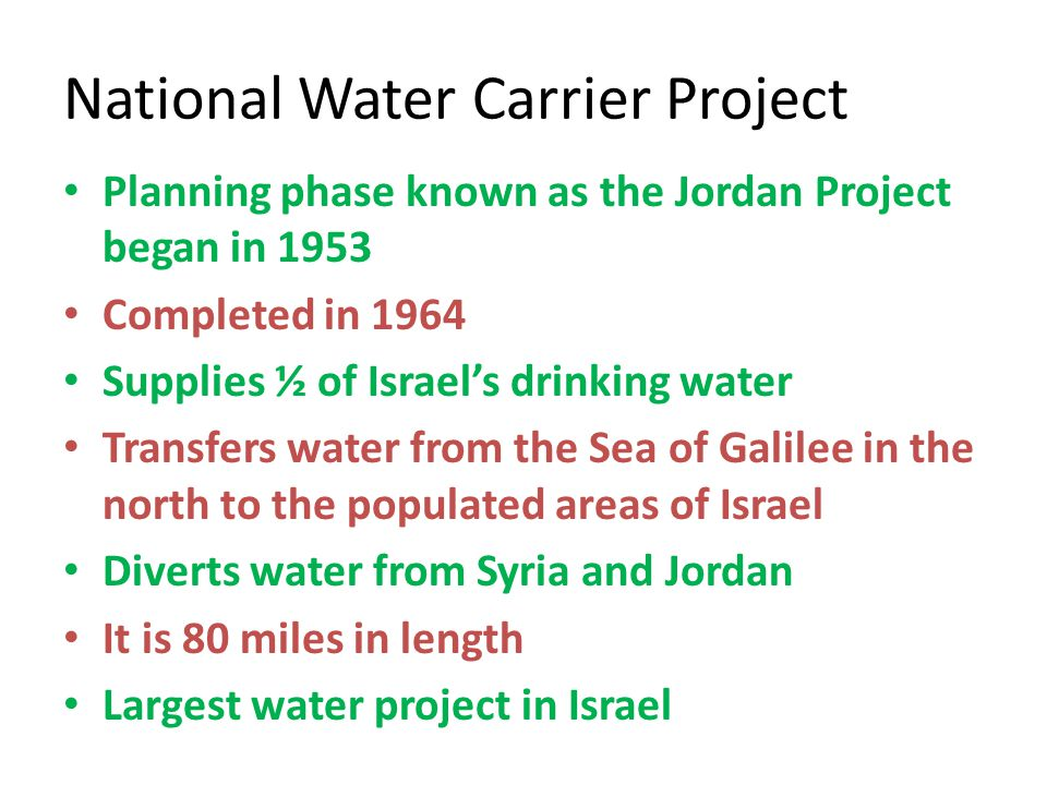 Planning phase known as the Jordan Project began in 1953 Completed in 1964 Supplies ½ of Israel's drinking water Transfers water from the Sea of Galil