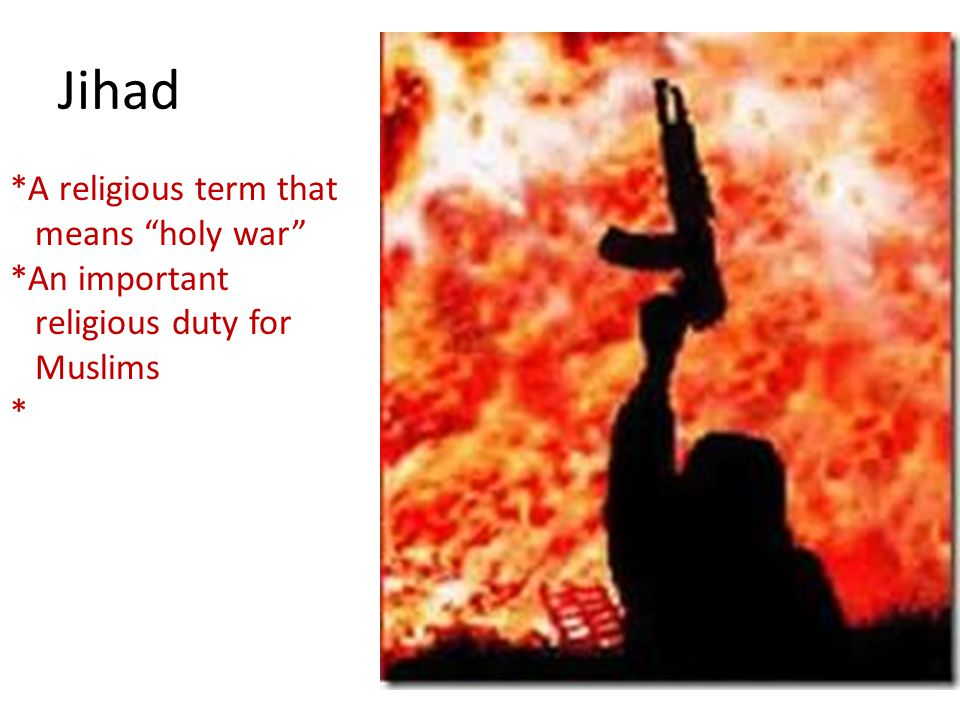 "Jihad *A religious term that means ""holy war"" *An important religious duty for Muslims *"
