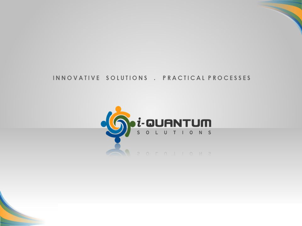 INNOVATIVE SOLUTIONS. PRACTICAL PROCESSES