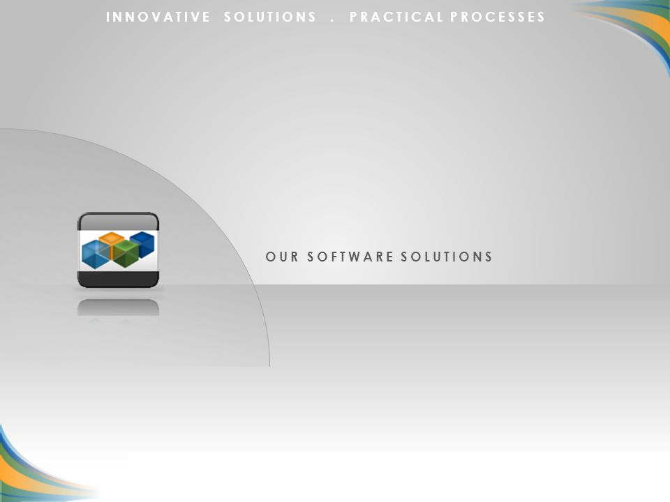 INNOVATIVE SOLUTIONS. PRACTICAL PROCESSES OUR SOFTWARE SOLUTIONS