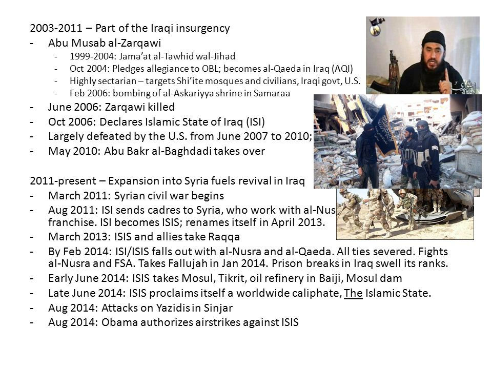 2003-2011 – Part of the Iraqi insurgency -Abu Musab al-Zarqawi -1999-2004: Jama'at al-Tawhid wal-Jihad -Oct 2004: Pledges allegiance to OBL; becomes a