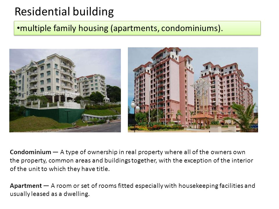 multiple family housing (apartments, condominiums). Residential building Condominium — A type of ownership in real property where all of the owners ow