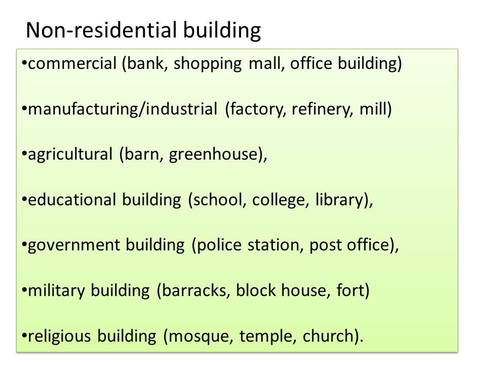 commercial (bank, shopping mall, office building) manufacturing/industrial (factory, refinery, mill) agricultural (barn, greenhouse), educational buil