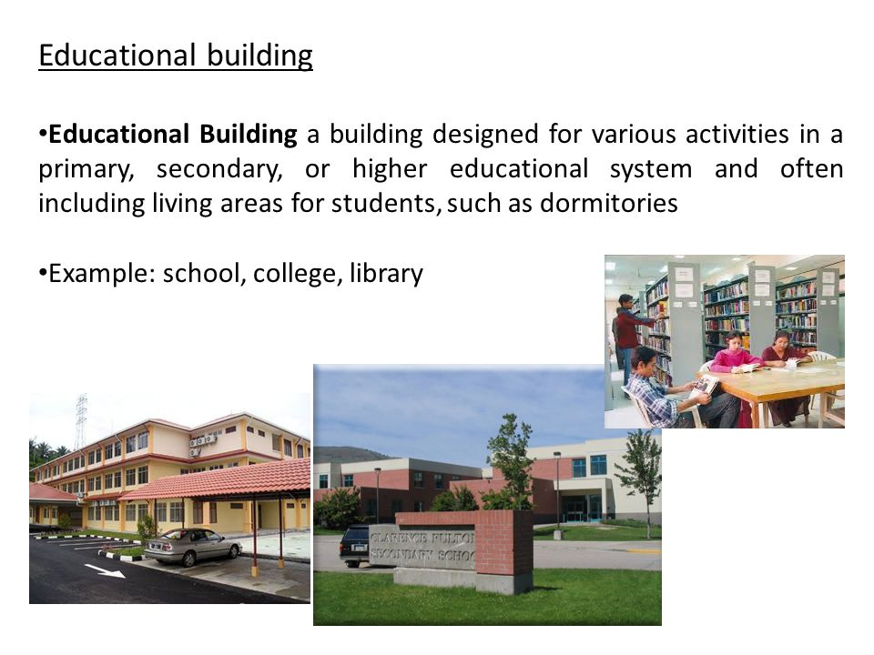 Educational building Educational Building a building designed for various activities in a primary, secondary, or higher educational system and often i