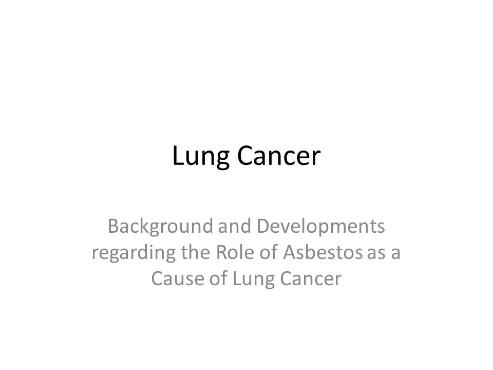 Lung Cancer Background and Developments regarding the Role of Asbestos as a Cause of Lung Cancer