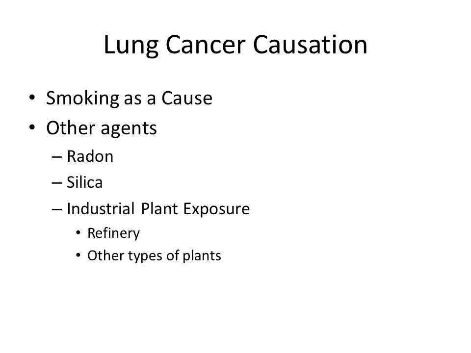 Lung Cancer Causation Smoking as a Cause Other agents – Radon – Silica – Industrial Plant Exposure Refinery Other types of plants