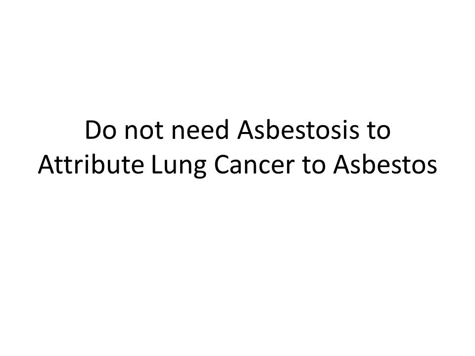 Do not need Asbestosis to Attribute Lung Cancer to Asbestos